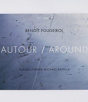 autour / around <br>benoît fougeirol / michaël batalla