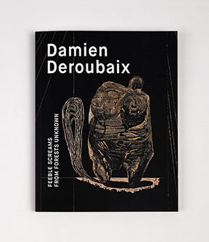 damien deroubaix <br>feeble screams from forests unknown